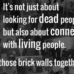 Genealogy: it's not just about looking for dead people but also about connecting with living people. Let's solve those brick walls together